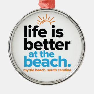 Life Is Better at the Beach. Metal Ornament