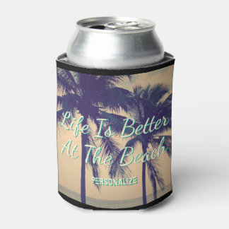 LIFE IS BETTER AT THE BEACH palm tree can coolers
