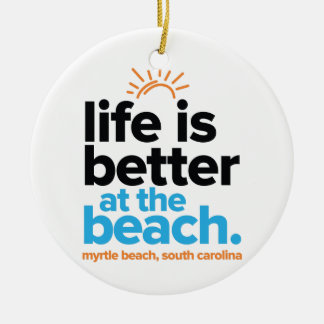 Life Is Better at the Beach. Round Ceramic Ornament
