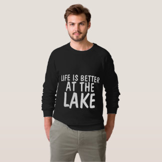 LIFE IS BETTER AT THE LAKE T-shirts & sweatshirts