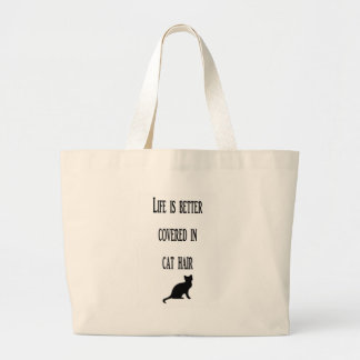 Life is better covered in cat hair (Cat) Large Tote Bag