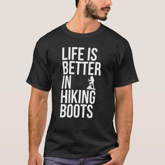 Life is Better in Hiking Boots Adventure T-Shirt