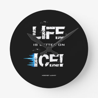 LIFE IS BETTER ON ICE! ROUND CLOCK