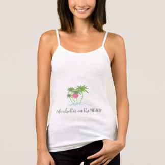 Life is Better on the Beach Vacation Style Cool Tank Top
