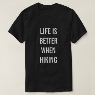 Life is Better When Hiking Novelty Travel Quote T T-Shirt