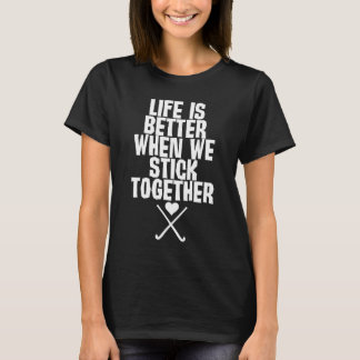 Life is Better When We Stick Together T-Shirt