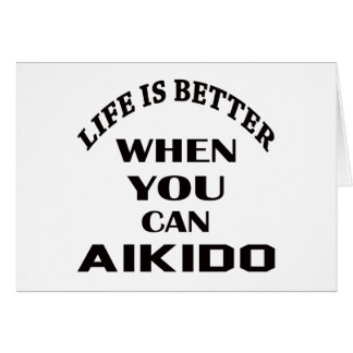 Life is better when you can Aikido Card