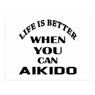 Life is better when you can Aikido Postcard