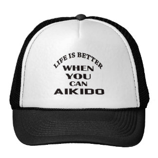 Life is better when you can Aikido Trucker Hat