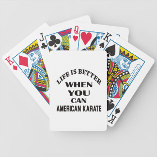 Life is better when you can American Karate Bicycle Playing Cards