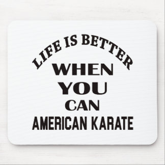 Life is better when you can American Karate Mouse Pad