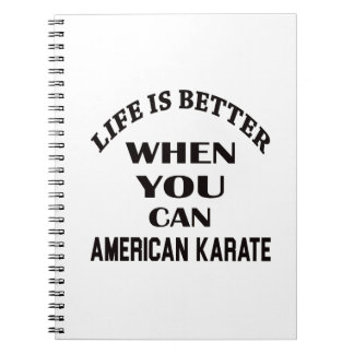 Life is better when you can American Karate Notebook