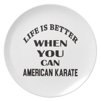 Life is better when you can American Karate Plate