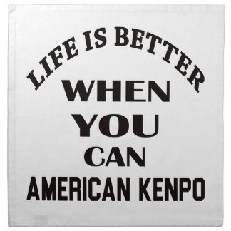 Life Is Better When You Can American Kenpo Napkin