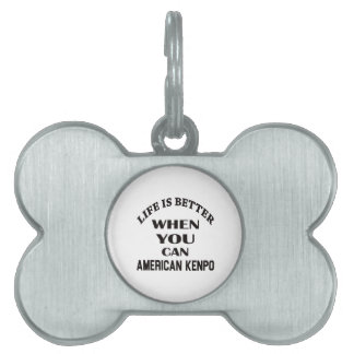 Life Is Better When You Can American Kenpo Pet Name Tag