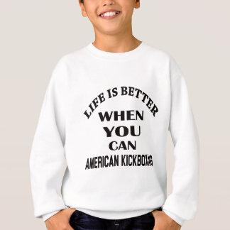 Life Is Better When You Can American kickboxing Sweatshirt