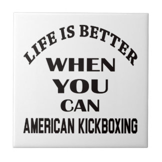 Life Is Better When You Can American kickboxing Tiles