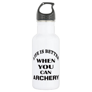 Life Is Better When You Can Archery 532 Ml Water Bottle