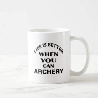 Life Is Better When You Can Archery Coffee Mug