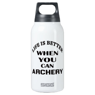 Life Is Better When You Can Archery Insulated Water Bottle