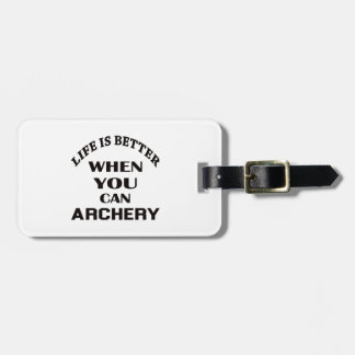 Life Is Better When You Can Archery Luggage Tag