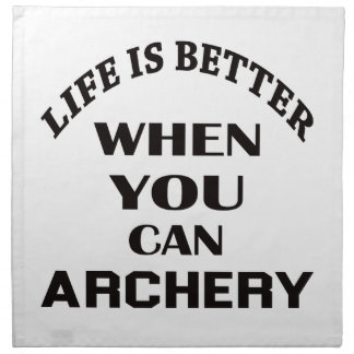 Life Is Better When You Can Archery Napkin