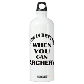 Life Is Better When You Can Archery Water Bottle
