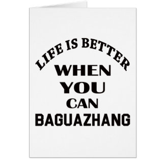 Life Is Better When You Can Baguazhang Card