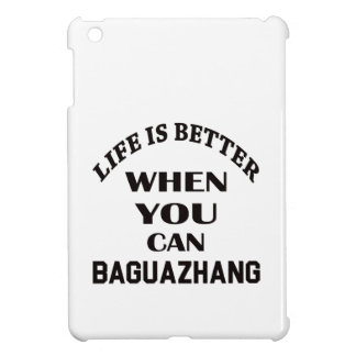 Life Is Better When You Can Baguazhang iPad Mini Cover