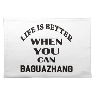 Life Is Better When You Can Baguazhang Placemat