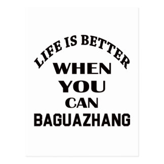 Life Is Better When You Can Baguazhang Postcard