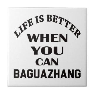 Life Is Better When You Can Baguazhang Tiles