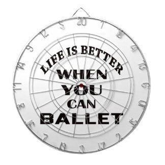Life is better When you can Ballet dance Dart Boards