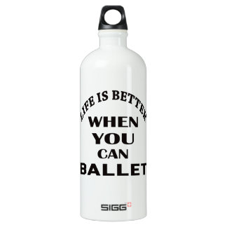 Life is better When you can Ballet dance Water Bottle