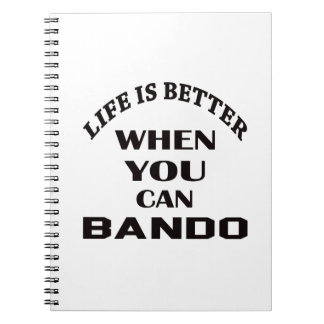 Life Is Better When You Can Bando Spiral Notebook