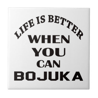 Life Is Better When You Can Bojuka Ceramic Tile
