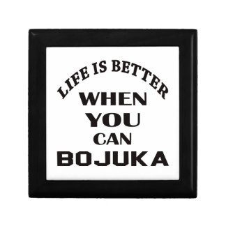 Life Is Better When You Can Bojuka Gift Box