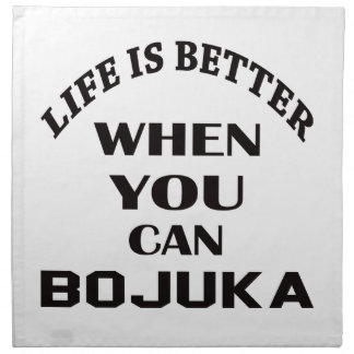 Life Is Better When You Can Bojuka Napkin