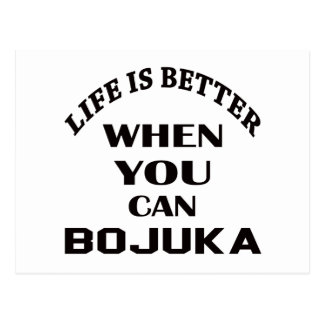 Life Is Better When You Can Bojuka Postcard