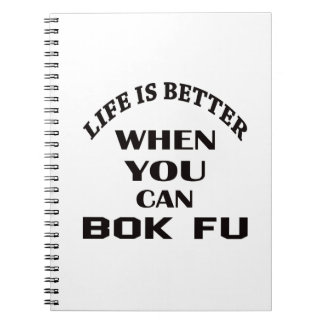 Life Is Better When You Can Bok fu Spiral Note Book