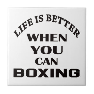 Life Is Better When You Can Boxing Tile