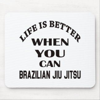 Life Is Better When You Can Brazilian Jiu Jitsu Mouse Pad