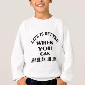 Life Is Better When You Can Brazilian Jiu Jitsu Sweatshirt