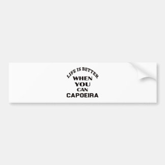 Life Is Better When You Can Capoeira Bumper Sticker