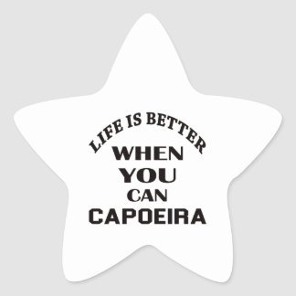 Life Is Better When You Can Capoeira Star Sticker