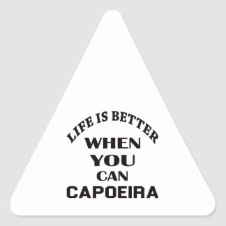 Life Is Better When You Can Capoeira Triangle Sticker