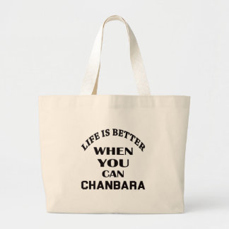 Life Is Better When You Can Chanbara Large Tote Bag