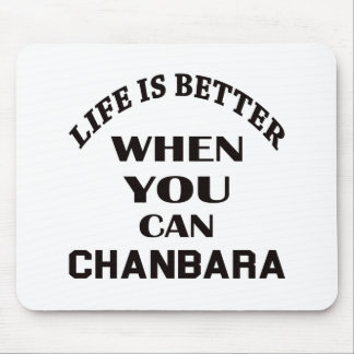 Life Is Better When You Can Chanbara Mouse Pad