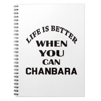 Life Is Better When You Can Chanbara Notebooks