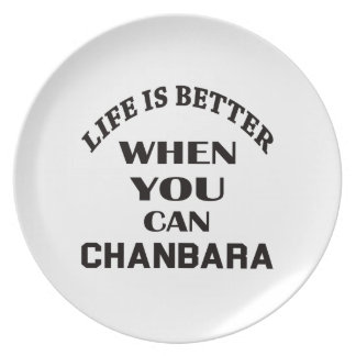 Life Is Better When You Can Chanbara Plate